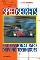Speed Secrets: Professional Race Driving Techniques ebook by Ross Bentley