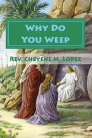 Why Do You Weep? By Cheyene M. Lopez ebook by Cheyene Lopez