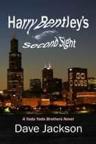 Harry Bentley's Second Sight - A Yada Yada Brothers' Novel, Book 2 ebook by Dave Jackson