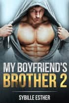 My Boyfriend's Brother 2 ebook by Sybille Esther