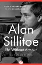 Life Without Armour ebook by Alan Sillitoe