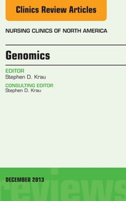 Genomics, An Issue of Nursing Clinics, ebook by Stephen D. Krau