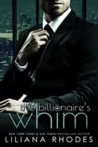 The Billionaire's Whim - His Every Whim Boxed Set ebook by Liliana Rhodes