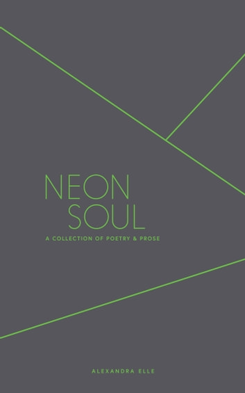 Neon Soul - A Collection of Poetry and Prose ebook by Alexandra Elle