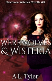 Werewolves & Wisteria - Hawthorn Witches, #3 ebook by A.L. Tyler