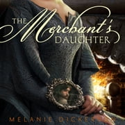 The Merchant's Daughter luisterboek by Melanie Dickerson