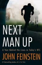 Next Man Up - A Year Behind the Lines in Today's NFL ebook by John Feinstein