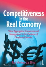 Competitiveness in the Real Economy - Value Aggregation, Economics and Management in the Provision of Goods and Services ebook by Rui Vinhas da Silva
