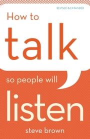 How to Talk So People Will Listen ebook by Steve Brown