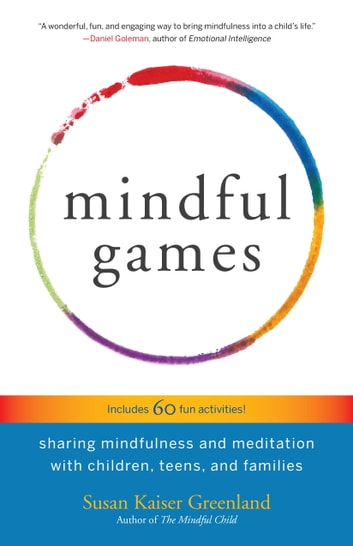 Mindful Games - Sharing Mindfulness and Meditation with Children, Teens, and Families ebook by Susan Kaiser Greenland