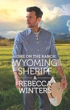 Home on the Ranch: Wyoming Sheriff ekitaplar by Rebecca Winters