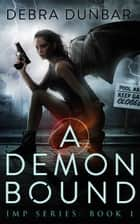 A Demon Bound (Imp Book 1) ebook by Debra Dunbar