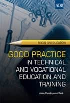 Good Practice in Technical and Vocational Education and Training ebook by Asian Development Bank