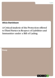 A Critical Analysis of the Protection offered to Third Parties in Respect of Liabilities and Immunities under a Bill of Lading ebook by Alicia Danielsson