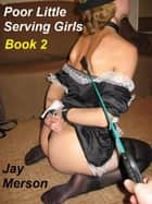 Poor Serving Girls - Book 2 (BDSM erotica) ebook by Jay Merson
