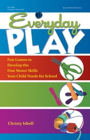 Everyday Play - Fun Games to Develop the Fine Motor Skills Your Child Needs for School ebook by Christy Isbell