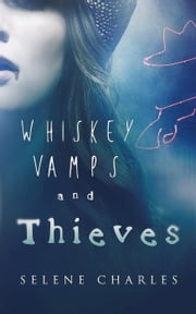 Whiskey, Vamps, and Thieves - Southern Vampire Chronicles, #1 ebook by Selene Charles