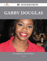 Gabby Douglas 34 Success Facts - Everything you need to know about Gabby Douglas ebook by John Bell