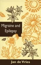 Migraine and Epilepsy ebook by Jan de Vries