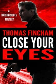 Close Your Eyes - Martin Rhodes, #1 ebook by Thomas Fincham
