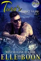 Turo's Fated Mate, Iron Wolves 7 - Iron Wolves MC ebook by Elle Boon