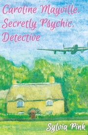 Carolyne Mayville, Secretly Psychic, Detective ebook by Sylvia Pink