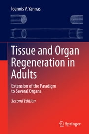 Tissue and Organ Regeneration in Adults - Extension of the Paradigm to Several Organs ebook by Ioannis V. Yannas