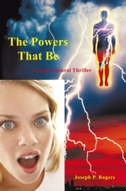 The Powers That Be - A Supernatural Thriller ebook by Joseph P. Rogers