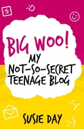 Big Woo! My Not-So-Secret Teenage Blog ebook by Susie Day