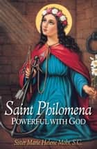 St. Philomena - Powerful with God ebook by Marie Helene Sr. Mohr, S.C.