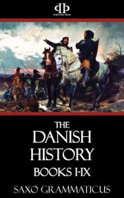 The Danish History Books I-IX ebook by Saxo Grammaticus