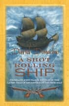 A Shot Rolling Ship ebook by David Donachie