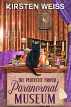 The Perfectly Proper Paranormal Museum - A Perfectly Proper Cozy Mystery ebook by Kirsten Weiss