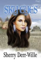 Sky Eyes ebook by Sherry Derr-Wille