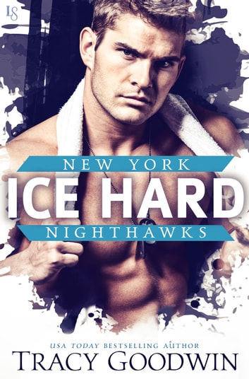 Ice Hard - A New York Nighthawks Novel ebook by Tracy Goodwin