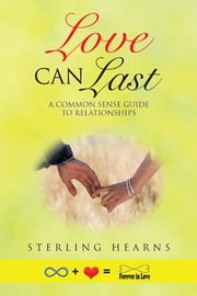 Love Can Last - A Common Sense Guide to Relationships ebook by Sterling Hearns