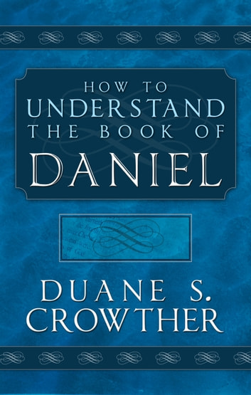 How to Understand Daniel ebook by Duane S. Crowther