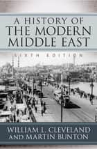 A History of the Modern Middle East ebook by William L. Cleveland,Martin Bunton
