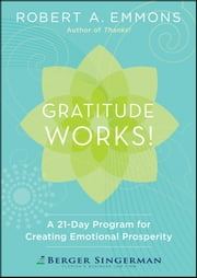Gratitude Works! - A 21-Day Program for Creating Emotional Prosperity ebook by Robert A. Emmons
