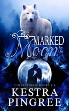 Marked by the Moon Collection B: Books 2-3 ebook by Kestra Pingree