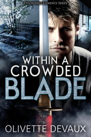 Within a Crowded Blade - Disorderly Elements Short Stories ebook by Olivette Devaux