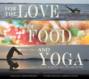 For the Love of Food and Yoga - A Celebration of Mindful Eating and Being ebook by Liz Price-Kellogg,Kristen Taylor