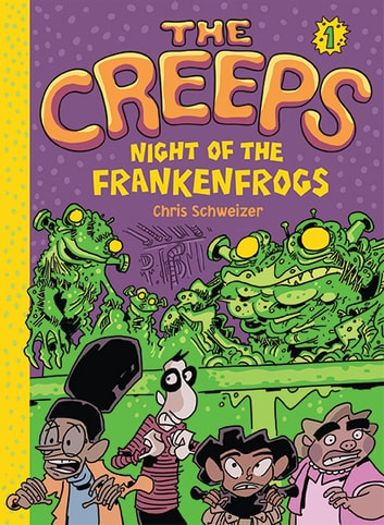 The Creeps - Book 1: Night of the Frankenfrogs ebook by Chris Schweizer