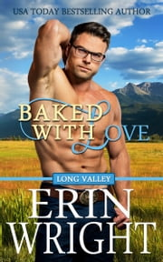 Baked with Love - A Western Romance Novel ebook by Erin Wright