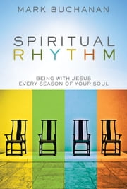 Spiritual Rhythm - Being with Jesus Every Season of Your Soul ebook by Mark Buchanan