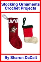 Stocking Ornaments Crochet Projects ebook by Sharon DaDalt