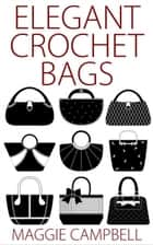 Elegant Crochet Bags ebook by Maggie Campbell