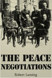 The Peace Negotiations ebook by Robert Lansing
