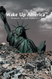 Wake Up America ebook by Robert Allen Hamlett