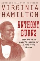 Anthony Burns - The Defeat and Triumph of a Fugitive Slave ebook by